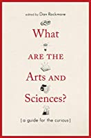 What Are the Arts and Sciences?: (A Guide for the Curious)