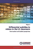 Differential subtitles in videos in the L2 classroom: from teachers' and students' perspectives