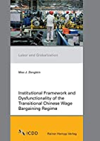 Institutional Framework and Dysfunctionality of the Transitional Chinese Wage Bargaining Regime