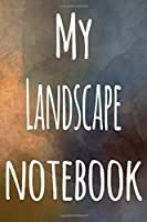 My Landscape Notebook: The perfect gift for the artist in your life - 119 page lined journal!