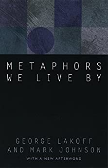 Metaphors We Live By by [Lakoff, George, Johnson, Mark]