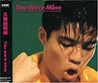 You Were Mine by Kubota Toshinobu (2005-08-24)