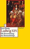 Ludwig XIV: Die Inszenierung des Sonnenkoenigs