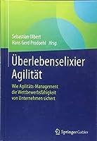 Ueberlebenselixier Agilitaet: Wie Agilitaets-Management die Wettbewerbsfaehigkeit von Unternehmen sichert