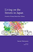 Living on the Streets in Japan: Homeless Women Break Their Silence (Japanese Society)