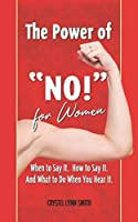 "The Power of ""No!"" for Women – When to Say It. How to Say It. What to Do When You Hear It.: How to Do What You Want with the Time You've Been Given"