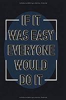 Notizbuch If it was easy everyone would do it: motivierendes und weises Notizbuch 120 linierte Seiten Din A5 perfekt als Notizheft, Tagebuch und Journal Geschenk