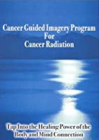 Cancer Guided Imagery Program for Cancer: Radiatio [DVD] [Import]