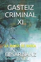 GASTEIZ CRIMINAL XI: LA MARÍA DE MARÍA