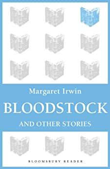 Bloodstock and Other Stories (Bloomsbury Reader) by [Irwin, Margaret]