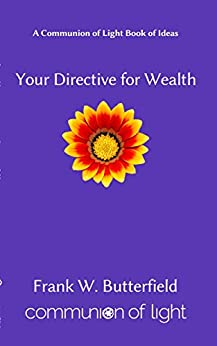 [Butterfield, Frank W.]のYour Directive For Wealth (Communion of Light Book of Ideas 2) (English Edition)
