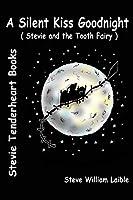 Stevie Tenderheart A Silent Kiss Goodnight: Stevie and the Tooth Fairy