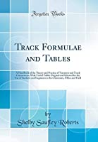 Track Formulae and Tables: A Handbook of the Theory and Practice of Turnouts and Track Connections; With Useful Tables Original and Selected for the Use of Students and Engineers in the Classroom, Office and Field (Classic Reprint)