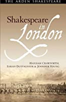 Shakespeare in London (Arden Shakespeare) by Hannah Crawforth Sarah Dustagheer Jennifer Young(2015-04-23)