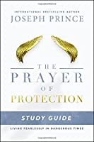 The Prayer of Protection Study Guide: Living Fearlessly in Dangerous Times