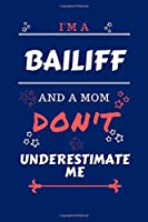 I'm A Bailiff And A Mom Don't Underestimate Me: Perfect Gag Gift For A Bailiff Who Happens To Be A Mom And NOT To Be Underestimated!   Blank Lined Notebook Journal   100 Pages 6 x 9 Format   Office   Work   Job   Humour and Banter   Birthday  Hen     Anni