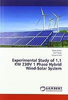 Experimental Study of 1.1 KW 230V 1 Phase Hybrid Wind-Solar System