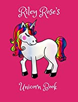 Riley Rose's Unicorn Book: Personalised children's activity book, coloring, drawing and writing practice for 4-8 year olds