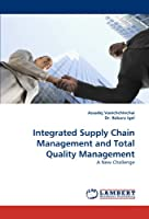Integrated Supply Chain Management and Total Quality Management: A New Challenge