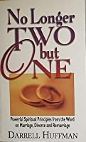 No Longer Two but One: Powerful Spiritual Principles from the Word on Marriage, Divorce, and Remarriage