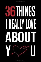36  Things I Really Love About You: perfect gift for wife, husband, girlfriend, boyfriend in for special occasions like Christmas, birthdays, Valentine's Day,6x9 notebook ,120 blank pages no bleed
