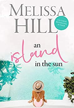 An Island in the Sun: An Escapist Summer Read (Escape to the Islands Book 3) by [Hill, Melissa]