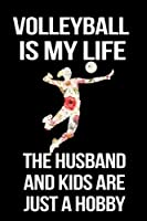 Volleyball Is My Life The Husband And Kids Are Just A Hobby: Blank Lined Journal Notebook