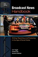 Broadcast News Handbook: Writing, Reporting & Producing in a Converging Media World
