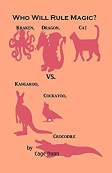 [Dunn, Cage]のWho Will Rule Magic?: Kraken, Dragon, Cat vs. Kangaroo, Cockatoo, Crocodile (English Edition)