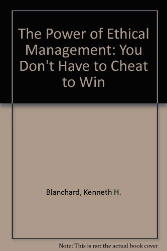 Download The Power of Ethical Management: You Don't Have to Cheat to Win 0434111627