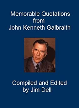 Memorable Quotations from John Kenneth Galbraith by [Dell, Jim]
