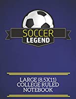 Soccer Legend Large (8.5x11) College Ruled Notebook: A fun note book, perfect for any sports fan who has everything else!