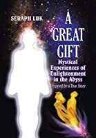A Great Gift: Mystical Experiences of Enlightenment in the Abyss