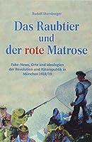 Das Raubtier und der rote Matrose: Fake-News, Orte und Ideologien der Revolution und Raeterepublik in Muenchen 1918/19