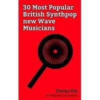 Focus On: 30 Most Popular British Synthpop new Wave Musicians: Dave Gahan, Pete Burns, Lauren Mayberry, Martin Gore, Simon Le Bon, Gary Numan, Alison Moyet, ... David A. Stewart, etc. (English Edition)