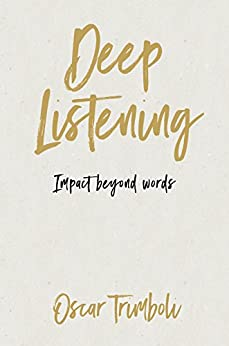 Deep Listening: Impact Beyond Words by [Trimboli, Oscar]