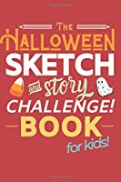 The Halloween Sketch & Story Challenge Book for Kids: Creative Artists & Writers Practice Activity Book | 40 Spooky Scenes to Draw & Write Stories | Red Cover