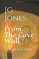 From the Cave Wall: A Stone Age Story (The Source Stories)