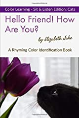 Hello Friend! How Are You? Color Learning Sit & Listen Edition: Cats: A Rhyming Color Identification Book ペーパーバック