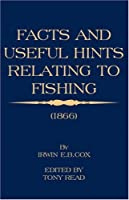 Facts and Useful Hints Relating to Fishing