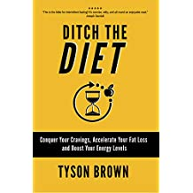 Ditch the Diet: Conquer Your Cravings, Accelerate Your Fat Loss and Boost Your Energy Levels