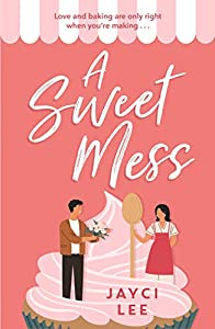 A Sweet Mess: A delicious romantic comedy to devour! (English Edition)