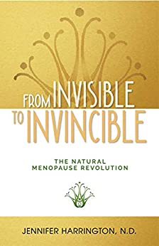 From Invisible To Invincible: The Natural Menopause Revolution by [Harrington, Jennifer]