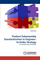 Product Subassembly Standardization in Engineer-to-Order Strategy: The Benefits and Drawbacks