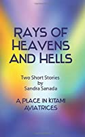 Rays of Heavens and Hells: Two Short Stories