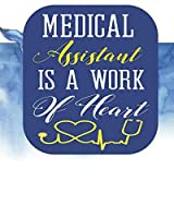 Medical Assistant  Is A Work of Heart: Blank Lined Journal, Notebook, Nurse Journal, Organizer, Practitioner Gift, Nurse Graduation Gift (Health Care Notebooks & Gifts)