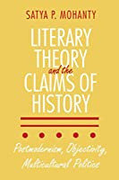Literary Theory and the Claims of History: Postmodernism, Objectivity, Multicultural Politics