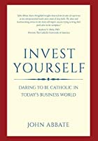 Invest Yourself: Daring to be Catholic In Today's Business World [並行輸入品]