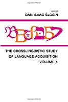 The Crosslinguistic Study of Language Acquisition: Volume 4