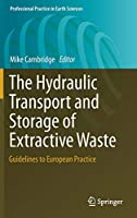 The Hydraulic Transport and Storage of  Extractive Waste: Guidelines to European Practice (Professional Practice in Earth Sciences)